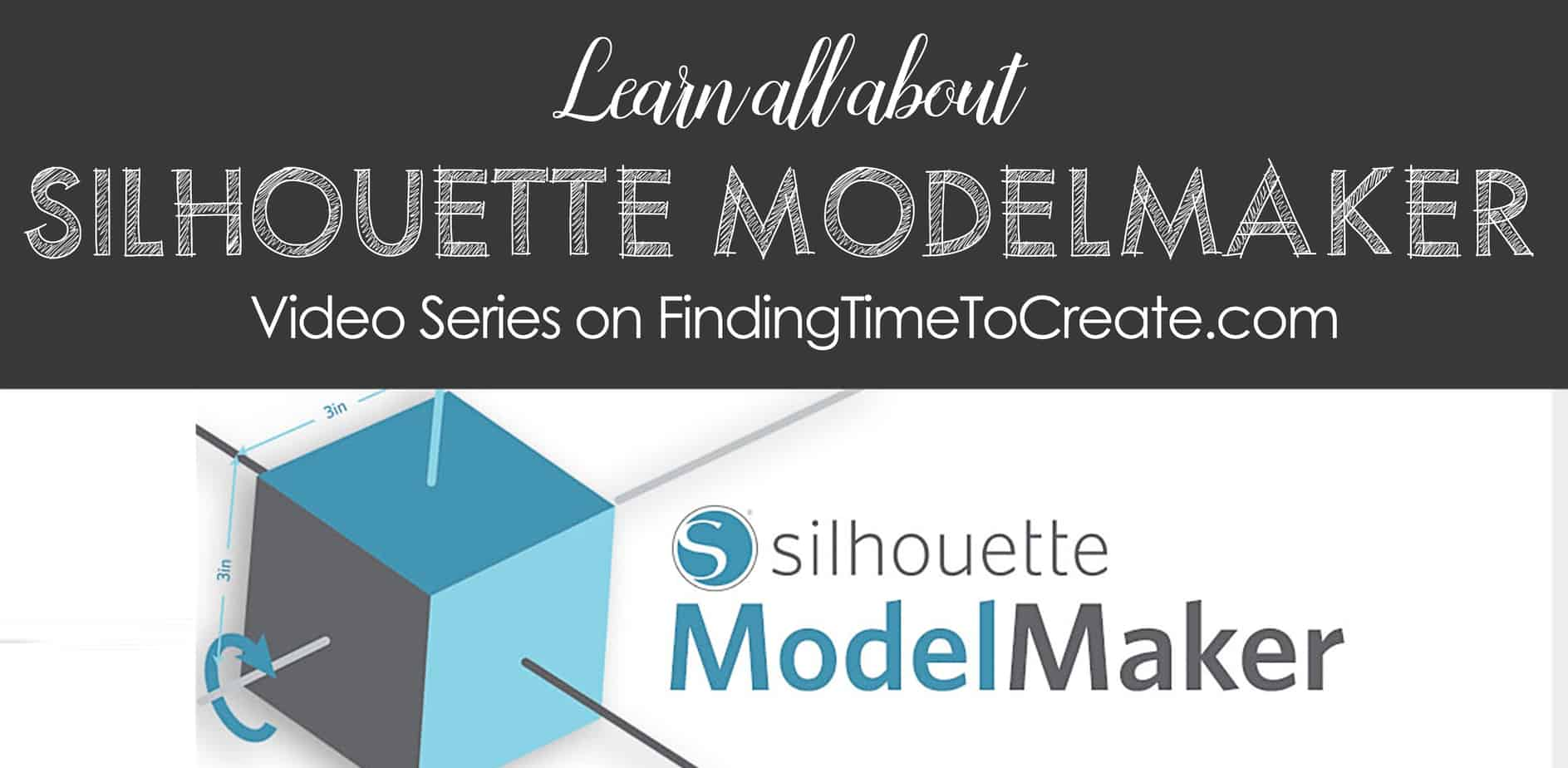 All About Using Silhouette ModelMaker™ - Finding Time To Create